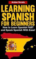 Learning Spanish for Beginners: How to Learn Spanish FAST and Speak Spanish...