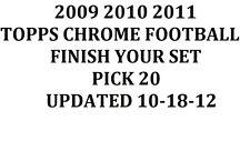 2009 2010 2011 Topps Chrome Football Finish Your Set PICK 20