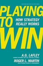 Playing to Win: How Strategy Really Works by Lafley, A.G., Martin, Roger L.