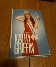 A Memoir According to Kathy Griffin Hardcover Book Club Perfect Condition!