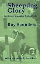 Sheepdog Glory: The Story of a Working Border Collie by Saunders, Roy New,,
