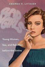Gender and American Culture: Bad Girls : Young Women, Sex, and Rebellion...