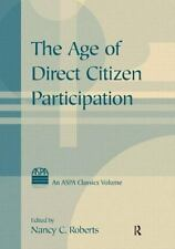 The Age of Direct Citizen Participation (ASPA Classics (Paperback)), , Roberts,