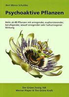 Mehr als 80 Pflanzen mit anregender, euphorisierender, beruhigender Wirkung! NEU