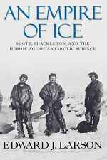 AN EMPIRE OF ICE by Larson/Shackleton/Scott/ANTARCTIC/POLAR/Maps/NEW/HB/DJ/