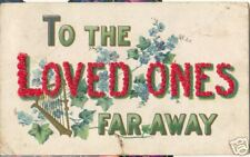 TO THE LOVED ONES FAR AWAY~1908 Embossed Floral Letters
