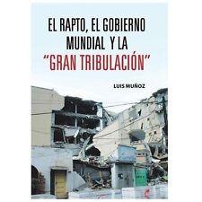 El Rapto, el Gobierno Mundial y la ?Gran Tribulacin? by Luis Muoz (2013,...