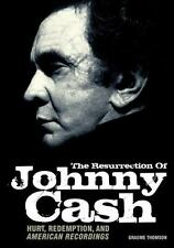 The Resurrection Of Johnny Cash: Hurt, redemption, and American Recordings, Thom