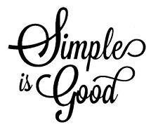 Simple is good Decal for home cars walls cups bumper stickers