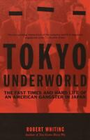Tokyo Underworld : The Fast Times and Hard Life of an American Gangster in Japan