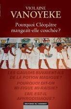 Pourquoi Cléopâtre mangeait-elle couchée ? Violaine VANOYEKE. HT5