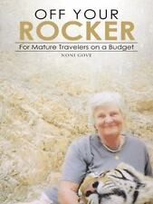 Off Your Rocker : For Mature Travelers on a Budget by Noni Gove (2014,...