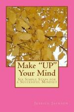 Make up Your Mind : Six Simple Steps for a Successful Mindset by Jessica...