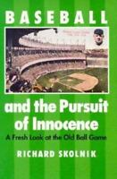Baseball and the Pursuit of Innocence: A Fresh Look at the Old Ball Game by Skol