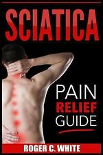 Sciatica : Pain Relief Guide (Exercises, Back Pain Relief, Natural Remedies,...