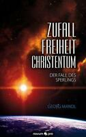 Mandl, Dr. Georg - Zufall - Freiheit - Christentum: Der Fall des Sperlings