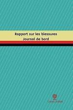 Journal/Carnet de Bord: Rapport Sur les Blessures Journal de Bord : Registre,...
