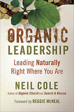 Organic Leadership...Leading Naturally Right Where You Are...Neil Cole