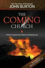 The Coming Church : A Fierce Invasion from Heaven Is Drawing Near by John...