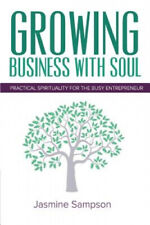 Growing Business with Soul: Practical Spirituality for the Busy Entrepreneur.