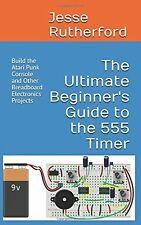 The Ultimate Beginner's Guide to the 555 Timer: Build the Atari Punk... NEW BOOK