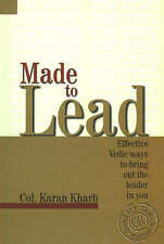 Made to Lead: Effective Vedic Ways to Bring Out the Leader in You by Karan...