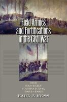 Field Armies And Fortifications In The Civil War: The Eastern Campaigns, 1861...