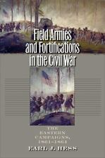 Field Armies and Fortifications in the Civil War: The Eastern Campaigns, 1861-18