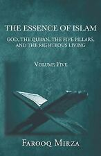 The Essence of Islam : God, the Quran, the Five Pillars, and the Righteous...