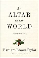 An Altar in the World : A Geography of Faith by Barbara Brown Taylor (2009,...