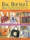 Bag Boutique : Making Fabulous Purses and Totes