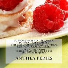 Step by Step Book: 50 More Ways to Use Quark Low-Fat Soft Cheese : The...