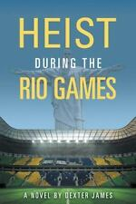 Heist During the Rio Games by Dexter James (2016, Paperback)