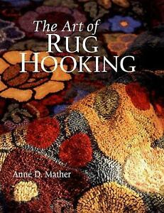 The Art of Rug Hooking by Anne D. Mather