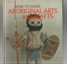 HOW TO MAKE ABORIGINAL ARTS AND CRAFTS by Marianne Porteners 1974 1st Edit Hc