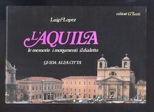Luigi Lopez, L'Aquila le memorie, i monumenti, il dialetto  Ed. G.Tazzi 1988 R