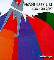 Franco Giuli. Opere 1965-2000 - [Galleria Edieuropa]