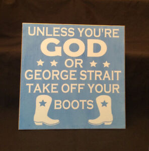Unless you are GOD or George Strait take off your boots, Choose the NAME