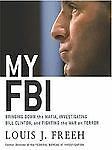 My FBI : Bringing down the Mafia, Investigating Bill Clinton, and Fighting the W