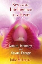 Excellent, Sex and the Intelligence of the Heart: Nature, Intimacy, and Sexual E