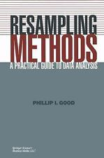 Resampling Methods: A Practical Guide to Data Analysis by Good, Phillip I.