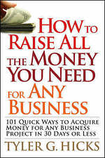 How to Raise All the Money You Need for Any Business: 101 Quick Ways to Acquire