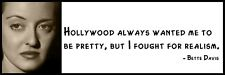Wall Quote - Bette Davis -  Hollywood always wanted me to be pretty, but I fough