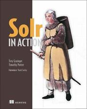 Solr in Action: By Grainger, Trey, Potter, Timothy