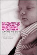 The Practice of Psychoanalytic Parent-Infant Psychotherapy: Claiming the Baby, ,