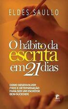 O Hábito Da Escrita Em 21 Dias : Como Desenvolver Foco e Determinação para...