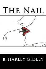 NEW The Nail by B. Harley Gidley