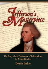 DENNIS PARKER - Jefferson's Masterpiece: The Story of the Declaration of