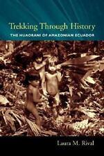 Trekking Through History: The Huaorani of Amazonian Ecuador (Paperback or Softba