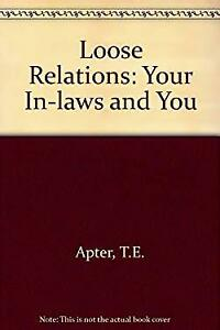 Loose Relations : Your In-Laws and You by Apter, T. E.